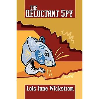 The Reluctant Spy by Wickstrom & Lois June