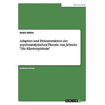 Adaption und Dekonstruktion der psychoanalytischen Theorie von Jelineks Die Klavierspielerin by Mller & Nadia