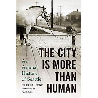 La ville est plus qu'humaine: Une histoire animale de Seattle (Weyerhaeuser environnement livres)