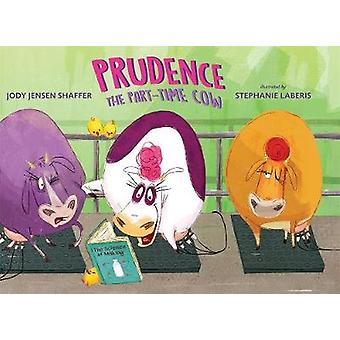 Prudence the Part-Time Cow by Jody Jensen Shaffer - Stephanie Laberis