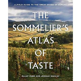 The Sommelier's Atlas of Taste - A Field Guide to the Great Wines of E