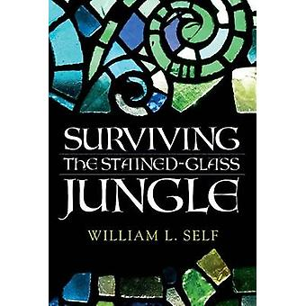 Surviving the Stained-Glass Jungle by William L. Self - 9780881465174