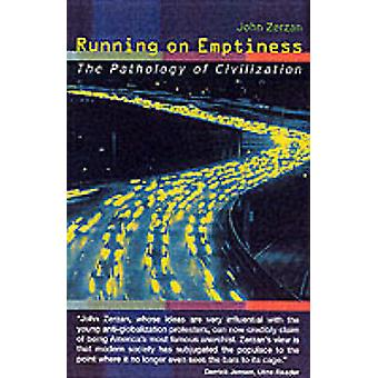 Running on Emptiness - The Pathology of Civilization by John Zerzan -