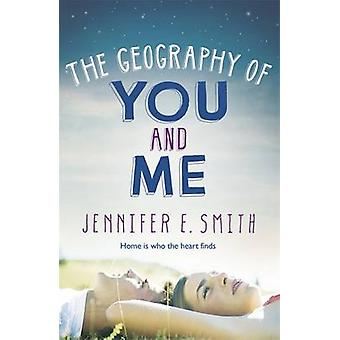 The Geography of You and Me by Jennifer E. Smith - 9781472206305 Book