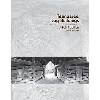 Tennessee Log Buildings - A Folk Tradition by John B. Rehder - 9781572