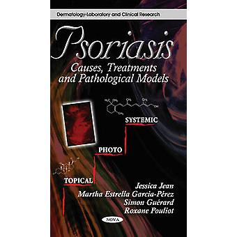 Psoriasis - Causes - Treatments & Pathological Models by Jessica Jean