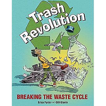 Trash Revolution - Breaking the Waste Cycle by Bill Slavin - 978177138