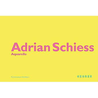 Adrian Schiess Aquarelle by Kunstmuseum Solothurn - 9783936636352 Book