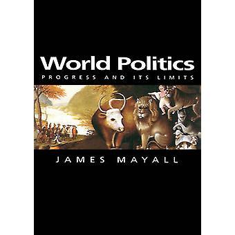 World Politics - Progress and Its Limits by James Mayall - 97807456259