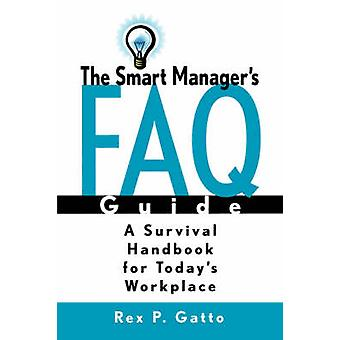The Smart Manager's FAQ Guide - A Survival Handbook for Today's Workpl
