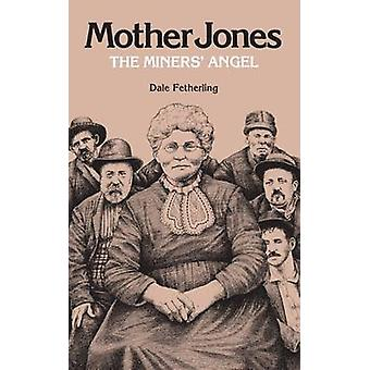 Mother Jones - the Miners' Angel by Dale Fetherling - 9780809329731 B