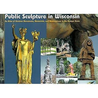 Sculpture publique dans le Wisconsin - un Atlas des Monuments en plein air - Memori