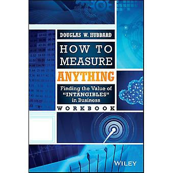 How to Measure Anything Workbook - Finding the Value of Intangibles in