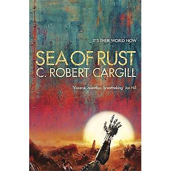 Sea of Rust by C. Robert Cargill - 9781473212794 Book