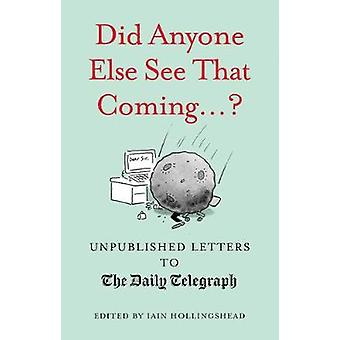 Did Anyone Else See That Coming...? by Iain Hollingshead - 9781781316