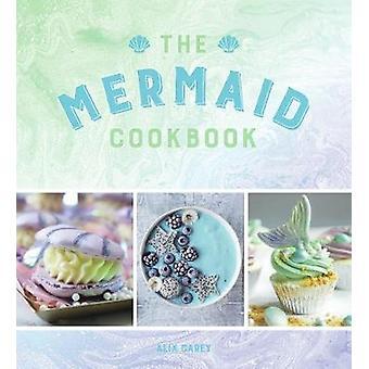 Le livre de recettes de sirène - Mermazing des recettes pour les amoureux de la mythique Cr