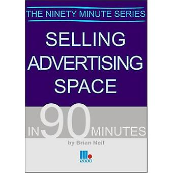 Selling Advertising Space in 90 Minutes (2nd Revised edition) by Bria