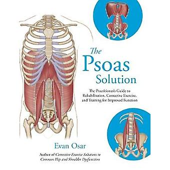The Psoas Solution - The Practitioner's Guide to Rehabilitation - Corr