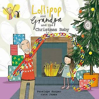 Lollipop and Grandpa and the Christmas Baby by Penelope Harper - Jame