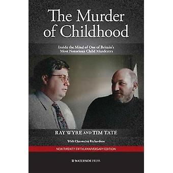 The Murder of Childhood - Inside the Mind of One of Britain's Most Not