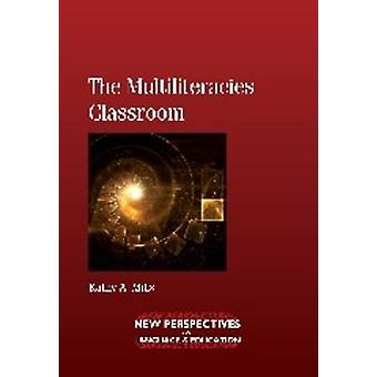 The Multiliteracies Classroom by Kathy A. Mills - 9781847693181 Book