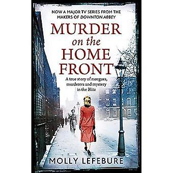 Mord på hemmaplan: en sann historia om bårhus, mördare och mysterier i Blitz