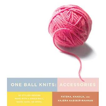 One Ball Knits: Accessories: 20 Stylish Designs Made with a Single Ball, Skein, Hank, or Spool