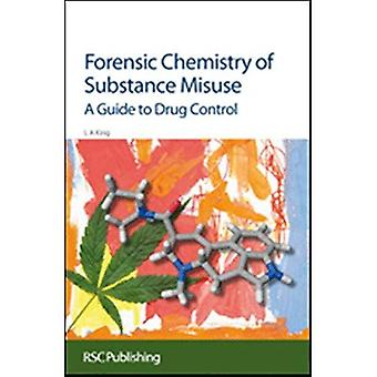 Forensic Chemistry of Substance Misuse: A Guide to Drug Control Edition