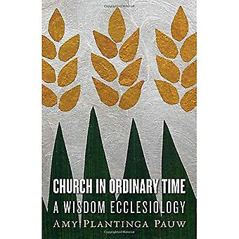 Church in Ordinary Time: A� Wisdom Ecclesiology