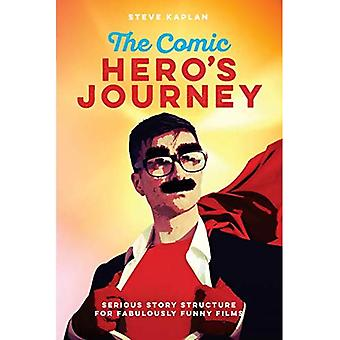 The Comic Heroes Journey: Serious Story Structure for� Fabulously Funny Films