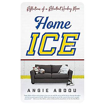 Home Ice: Reflections of a� Reluctant Hockey Mom