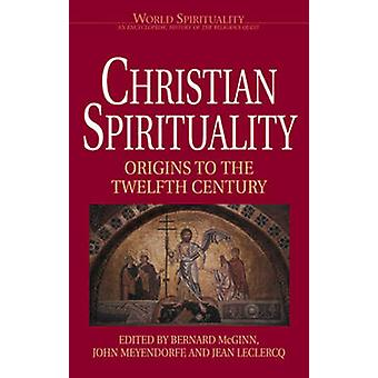 Christian Spirituality I - Origins to the Twelfth Century - Vol 16 by B