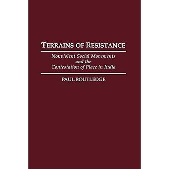 Terrains of Resistance Nonviolent Social Movements and the Contestation of Place in India by Routledge & Paul