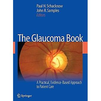 The Glaucoma Book A Practical EvidenceBased Approach to Patient Care by Schacknow & Paul N.