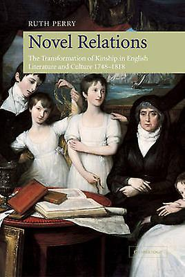 Novel Relations The Transformation of Kinship in English Literature and Culture 1748 1818 by Perry & Ruth