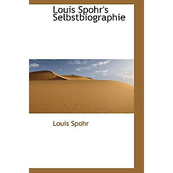 Louis Spohrs Selbstbiographie by Spohr & Louis