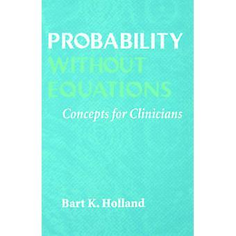 Probabilidade sem conceitos de equações para os clínicos por Holland & Bart K.