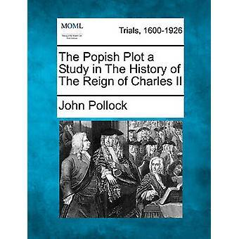 Den Popish plotte en studie i historien av Karl II av Pollock & John