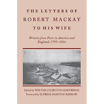 Letters of Robert MacKay to His Wife by Hartridge & Walter Charlton