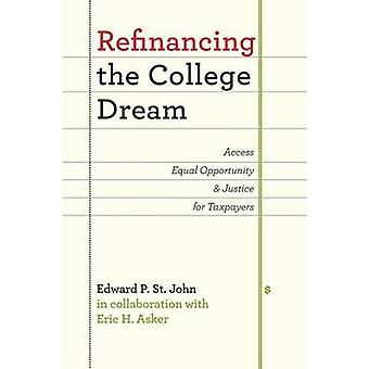 Refinancing the College Dream Access Equal Opportunity and Justice for Taxpayers by St John & Edward P.