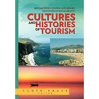 Researching Coastal and Resort Destination Management Cultures and Histories of Tourism by Prats & Lluis