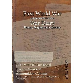 27 DIVISION Divisional Troops Divisional Ammunition Column  21 December 1914  1 January 1916 First World War War Diary WO9522577 by WO9522577