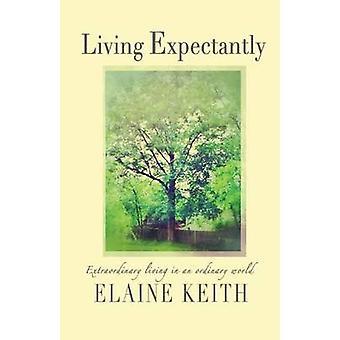 Erwartungsvoll außergewöhnliche Leben in einer normalen Welt. von Keith & Elaine