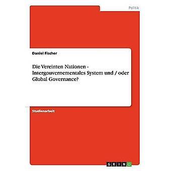 Die Vereinten Nationen Intergouvernementales sistema und oder Governance globale da Daniel & Fischer