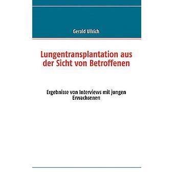 Lungentransplantation aus der Sicht von Betroffenen by Ullrich & Gerald