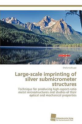 Largescale imprinting of argent submicrometer structures by Buzzi Stefano