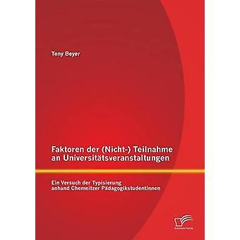 Faktoren Der Nicht Teilnahme an Universitatsveranstaltungen Ein Versuch Der Typisierung Anhand Chemnitzer Padagogikstudentinnen by Beyer & Tony