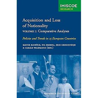 Acquisition and Loss of Nationality Volume 1 Comparative Analyses Policies and Trends in 15 European Countries by Baubock & Rainer