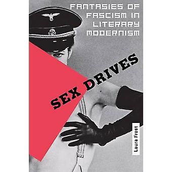 Sexualtrieb - Fantasien des Faschismus in der literarischen Moderne von Laura D. Fr