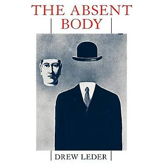 The Absent Body by Drew Leder - 9780226470009 Book